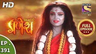 Vighnaharta Ganesh - Ep 391 - Full Episode - 19th February, 2019