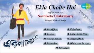 Ekla Cholte Hoi | Bengali Modern Songs Audio Jukebox | Nachiketa Chakraborty