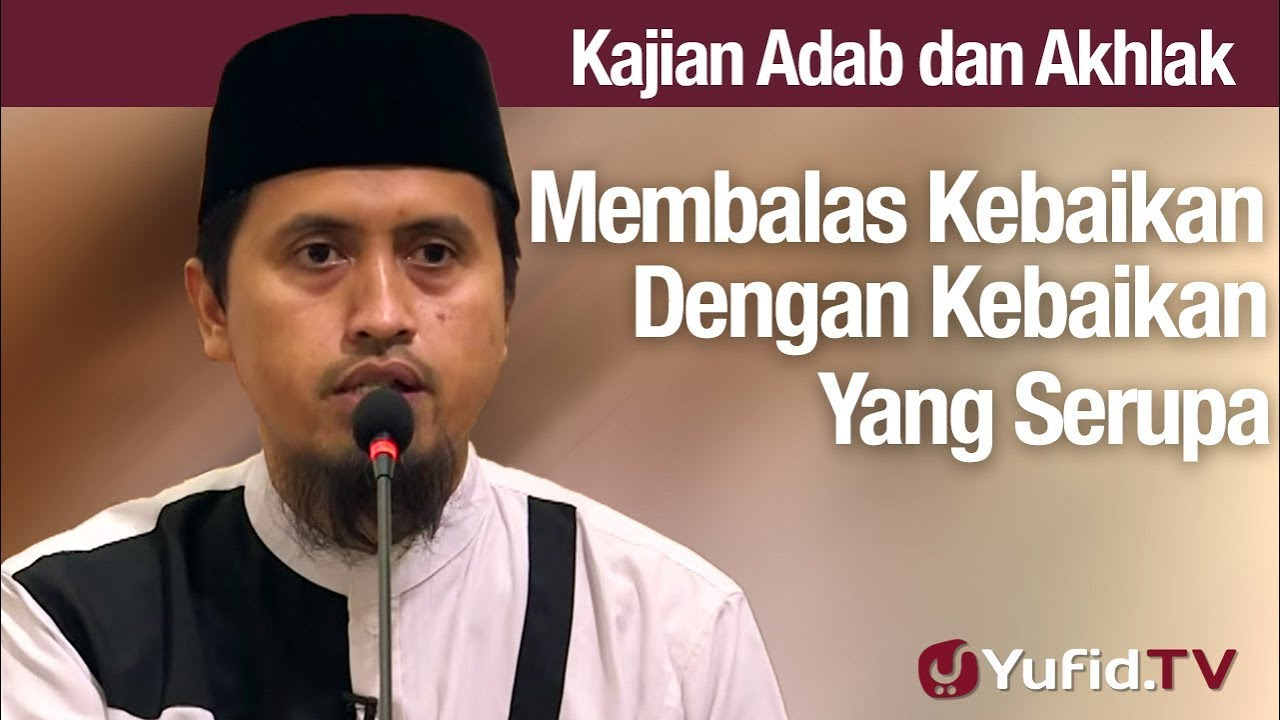 Kajian AKhlak #140: Membalas Kebaikan Dengan Kebaikan Yang Serupa - Ustadz Abdullah Zaen, Lc., MA