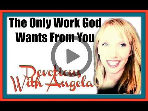 Xxx Mp4 The Only Work God Wants From Us Devotions With Angela 3gp Sex