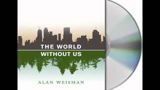 The World Without Us by Alan Weisman--Audiobook Excerpt