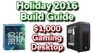 $1,000 Gaming Desktop - 2016 Holiday Build Guide