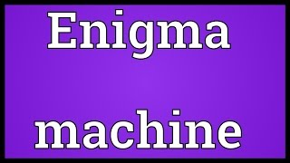dictionary definition enigma video enigma machine meaning