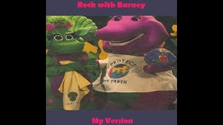 Rock with Barney (My Version)