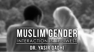 Muslim Gender Interaction in the West ~ Dr. Yasir Qadhi