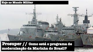 Prosuper - Como está o programa de modernização da Marinha do Brasil?