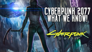 Cyberpunk 2077 - Everything We Know! Story, Characters, Leaks, Gameplay, Multiplayer & Release Date!