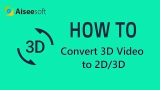 Aiseesoft 3D Converter - Convert 3D Video to 2D/3D, Convert 2D to 3D Video
