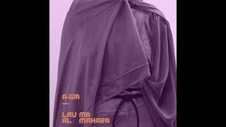 A-Wa : Lau Ma Al Mahaba (official audio)
