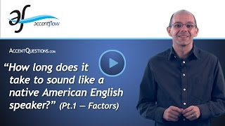 How long does it take to sound like a native American English speaker? (Pt.1)