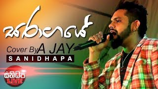 Saragaye (සරාගයේ) - Ajay with Sanidapa Live 2017