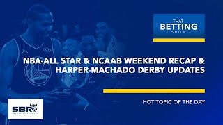 NBA All-Star & NCAA Basketball Recap + MLB Harper-Machado Derby Update | That Betting Show
