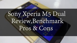 Sony Xperia M5 Dual Review Benchmark,Pros and Cons | Techconfigurations