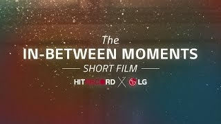 The In-Between Moments short film (LG x hitRECord)
