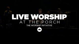 The Porch Worship | Shane & Shane July 24th, 2018