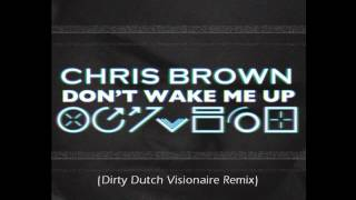 Chris Brown - Don't Wake Me Up (Dirty Dutch Visionaire Remix)