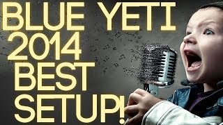 2015 Ultimate (Best Settings) Guide to the Blue Yeti Microphone!