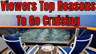 My Viewers Comment On The Top 5 Reasons To Take A Cruise Ship Vacation