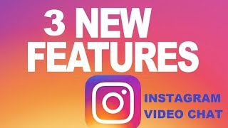 New Instagram Features & Updates | Instagram Video Chat | May 2018