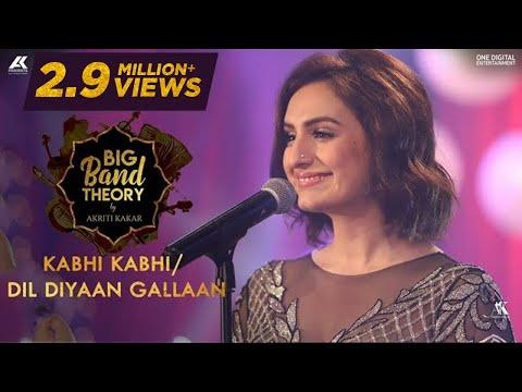 Kabhi Kabhi / Dil Diyaan Gallaan - Akriti Kakar   Big Band Theory   Mashup