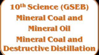 Mineral Coal and Destructive Distillation – Std 10th Science(GSEB)