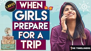 When Girls Prepare For A Trip   Ladies Special   The Timeliners