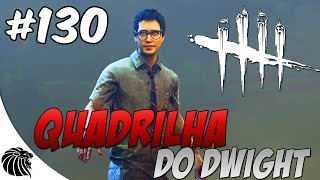 DEAD BY DAYLIGHT - QUADRILHA DO DWIGHT #130