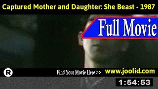 Watch: Captured Mother and Daughter: She Beast (1987) Full Movie Online