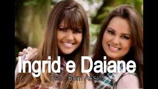 Sei é bem assim  - Ingrid e Daiane ( Legendado )