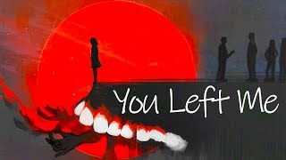 HAVE YOU EVER LOST SOMEONE? | You Left Me