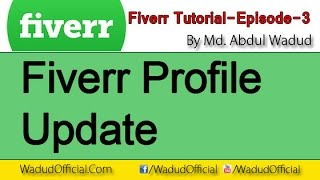 How To Make Attractive fiverr profile - fiverr tutorial-Episode-3
