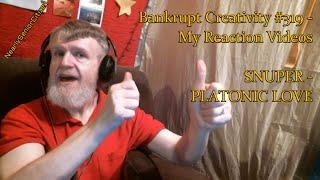 SNUPER - PLATONIC LOVE : Bankrupt Creativity #319 - My Reaction Videos