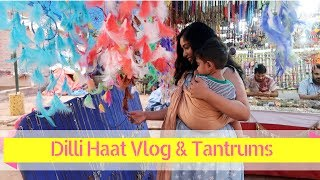 Dilli Haat Delhi Vlog and Tantrums at 17 months ! | Indian Mommy Vlogging channel
