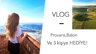 VLOG | Provans seyahati, Balona bindim, Size HEDİYE!