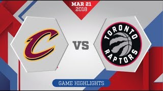 Toronto Raptors vs Cleveland Cavaliers: March 21, 2018