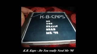 K.B. Caps - Do You Really Need Me (Caps In The Club Mix)