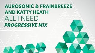 Aurosonic & Frainbreeze and Katty Heath - All i need (progressive mix)