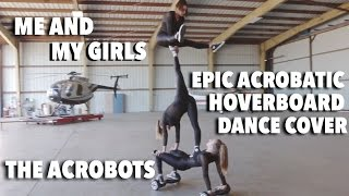 Me And My Girls- EPIC Acrobatic Hoverboard Dance Cover / The Acrobots /