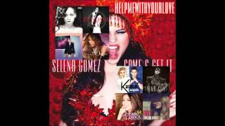 Come & Get It (Ultimate Mash-Up) - Selena Gomez