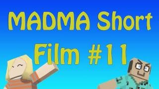 Short Film #11: MADMA: The Movie (Death Scene Interrupted) / Mary and Dad's Minecraft Adventures