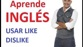 Como usar Like y Dislike en Inglés