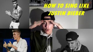 HOW TO SING LIKE JUSTIN BIEBER!