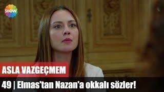 Elmas'tan Nazan'a okkalı sözler! | Asla Vazgeçmem 49.Bölüm