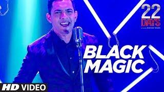 BLACKMAGIC SONG   22 Days   Rahul Dev, Shiivam Tiwari, Sophia Singh   Aditya Narayan  Arun Dev Yadav