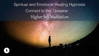 Spiritual and Emotional Healing Hypnosis, Connect to the Universe, Receive Higher Self Meditation