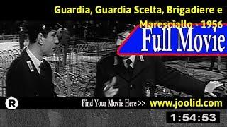 Watch: Guardia, guardia scelta, brigadiere e maresciallo (1956) Full Movie Online