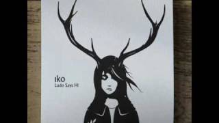 Iko - Look What You've Done To Me