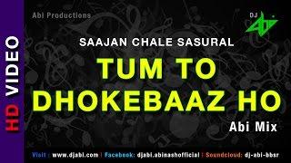 images Tum To Dhokebaaz Ho Remix Saajan Chale Sasural Dj Abi