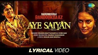 Aye Saiyan   Lyrical   Babumoshai Bandookbaaz   Nawazuddin Siddiqui   Orunima   Vivek   Gaurav