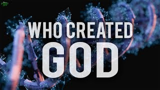 WHO CREATED GOD? (THE BEST ANSWER)